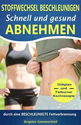 Stoffwechsel beschleunigen - SCHNELL und gesund ABNEHMEN: durch eine beschleunigte Fettverbrennung - Diätplan und Fatburner Kochrezepte - 1