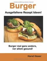 Burger - Ausgefallene Rezept Ideen: Burger mal ganz anders, vor allem gesund! - 1