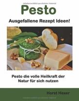 Pesto - Ausgefallene Rezept Ideen: Pesto die volle Heilkraft der Natur für sich nutzen - 1