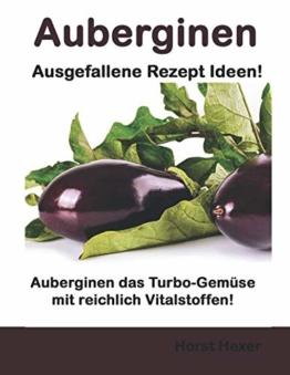 Auberginen - Ausgefallene Rezept Ideen: Auberginen das Turbo-Gemüse mit reichlich Vitalstoffen! - 1