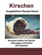 Kirschen - Ausgefallene Rezept Ideen: Kirschen helfen bei Schlafstörungen und heilen die Gelenke! - 1